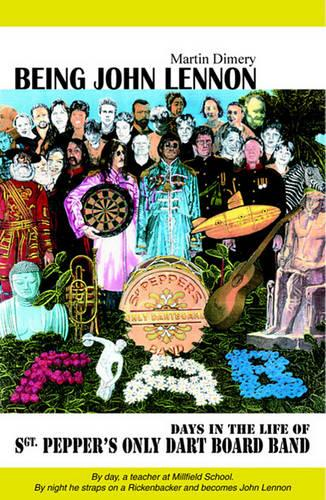 Being John Lennon: Days in the Life of Sergeant Pepper's Only Dart Board (Paperback)
