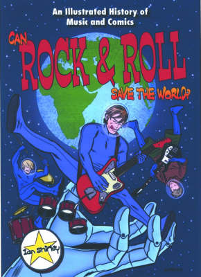 Can Rock and Roll Save the World?: An Illustrated History of Music and Comics (Paperback)