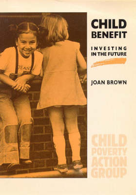 Child Benefit: Investing in the Future - Poverty publication 75 (Paperback)