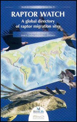 Raptor Watch: A Global Directory of Raptor Migration Sites - BirdLife Conservation Series 9 (Hardback)
