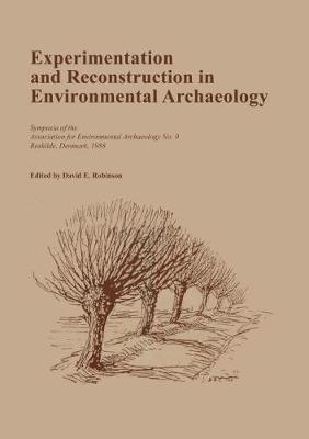 Experimentation and Reconstruction in Environmental Archaeology - Oxbow Monograph No. 5 (Paperback)