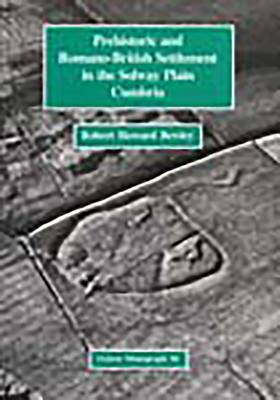 Prehistoric and Romano-British Settlement in the Solway Plain, Cumbria (Paperback)