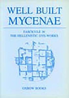 Well Built Mycenae: Fasc. 36: The Hellenistic Dye-Works - Well Built Mycenae 36 (Paperback)