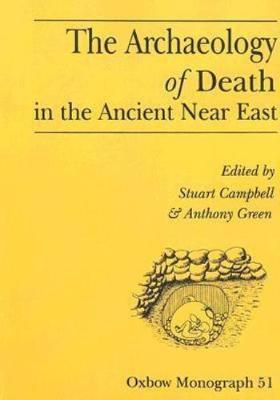 The Archaeology of Death in the Ancient Near East: Proceedings of the Manchester Conference, 16th-20th December 1992 - Oxbow Monographs 51 (Paperback)
