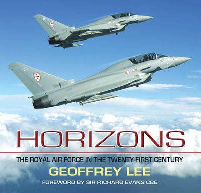 Horizons: The Royal Air Force in the Twenty-First Century (Hardback)