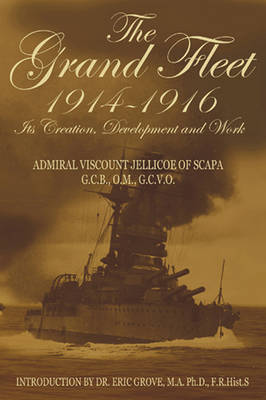 The Grand Fleet 1914 - 1916: Its Creation, Development and Work (Hardback)