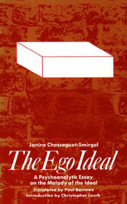 Ego Ideal: Psychoanalytic Essay on the Malady of the Ideal (Paperback)