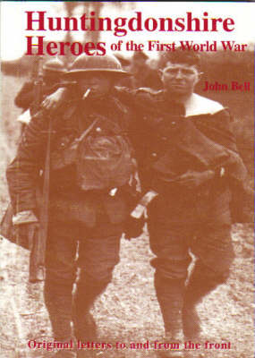 Huntingdonshire Heroes of the First World War: Original Letters to and from the Front (Paperback)