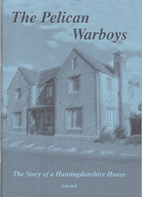 The Pelican Warboys: Story of a Huntingdonshire House (Paperback)