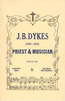 J.B.Dykes, 1823-76: Priest and Musician (Leather / fine binding)