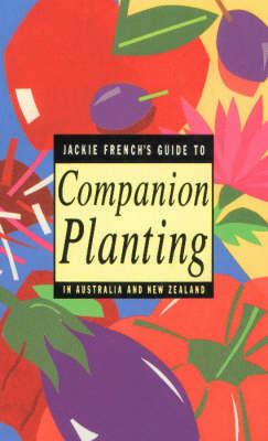 Jackie French's Guide to Companion Planting in Australia and New Zealand (Paperback)