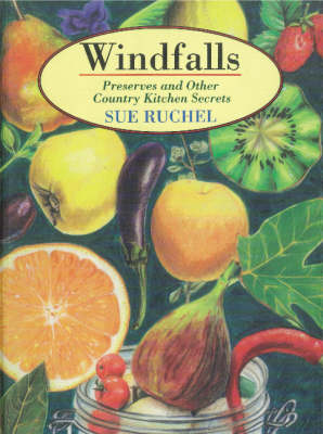 Windfalls: Preserves and Other Country Kitchen Secrets (Paperback)