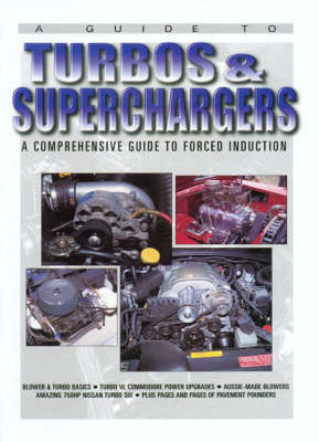 A Guide to Turbos and Superchargers: A Comprehensive Guide to Forced Induction (Hardback)