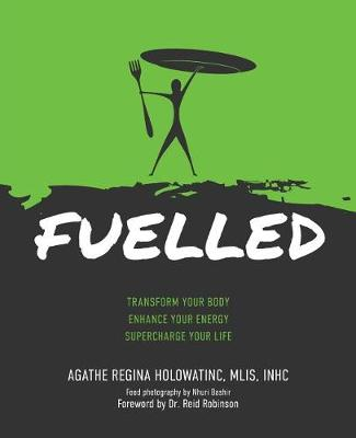 Fuelled: Transform Your Body Enhance Your Energy Supercharge Your Life (Paperback)