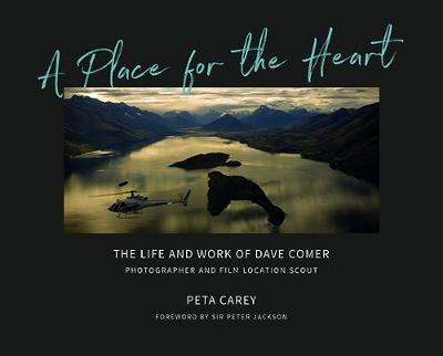 A Place for the Heart: The life and times of Dave Comer, Photographer and location scout (Hardback)