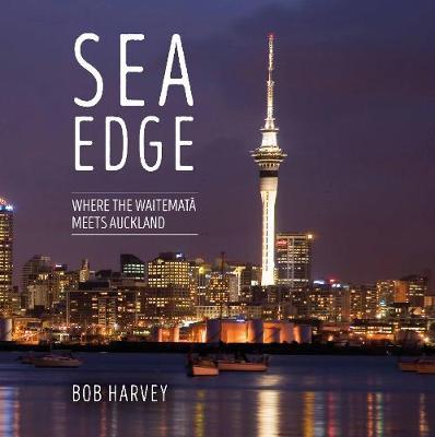 Sea Edge: Where the Waitemata Meets Auckland (Hardback)