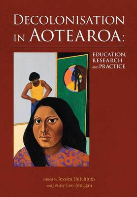 Decolonisation in Aotearoa: Education, Research and Practice (Paperback)