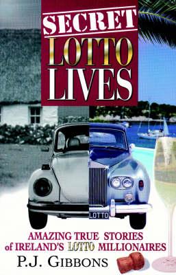 Secret Lotto Lives: Amazing True Stories of Ireland's Lotto Millionaires (Paperback)