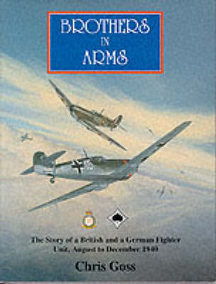 Brothers in Arms: The Story of a British and a German Fighter Unit, August to December 1940 (Hardback)