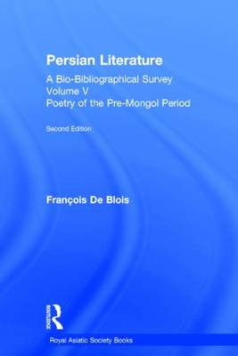 Persian Literature - A Bio-Bibliographical Survey: Volume 5: Poetry of the Pre-Mongol Period - Royal Asiatic Society Books (Hardback)