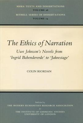 The Ethics of Narration: Uwe Johnson's Novels from 'Ingrid Babendererde' to 'Jahrestage' - Bithell Series of Dissertations 14 (Paperback)