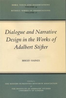 Dialogue and Narrative Design in the Works of Adalbert Stifter - Bithell Series of Dissertations 17 (Paperback)