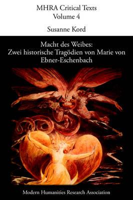 Macht Des Weibes: Zwei Historische Tragodien Von Marie Von Ebner-Eschenbach (Paperback)