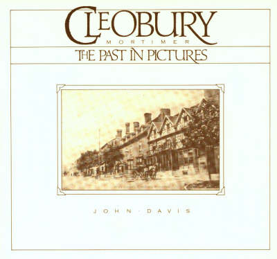 Cleobury Mortimer: The Past in Pictures - Picture history (Paperback)