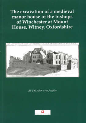 Excavation of a Medieval Manor House,Witney - Thames Valley Landscapes Monograph 13 (Paperback)