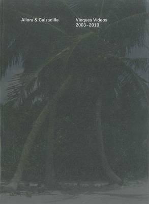 Allora & Calzadilla: Vieques Videos 2003-2010 (Paperback)