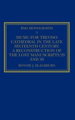 Music for Treviso Cathedral in the Late Sixteenth Century: A Reconstruction of the Lost Manuscripts 29 and 30 - Royal Musical Association Monographs (Hardback)