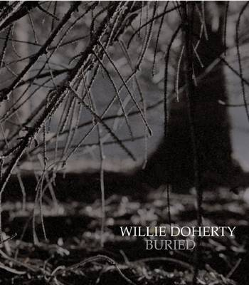 Willie Doherty: Buried (Hardback)