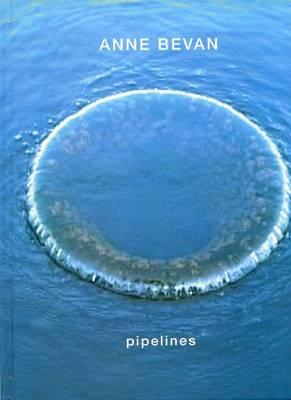 Anne Bevan: Pipelines (Hardback)