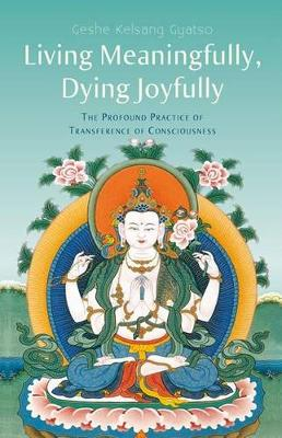 Living Meaningfully, Dying Joyfully: The Profound Practice of Transference of Consciousness (Paperback)