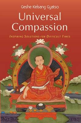 Universal Compassion: Inspiring Solutions for Difficult Times (Hardback)