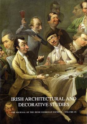 Irish Architectural and Decorative Studies: v. 9: The Journal of the Irish Georgian Society (Paperback)