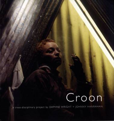 Croon: A Cross-disciplinary Project by Daphne Wright and Johnny Hanrahan (Paperback)