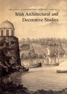 Irish Architectural and Decorative Studies: v. 10: The Journal of the Irish Georgian Society (Paperback)