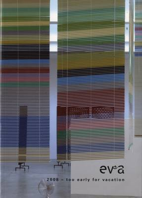 EV+A 2008 - Too Early for Vacation: Exhibition of Visual+ Art 2008 (Paperback)