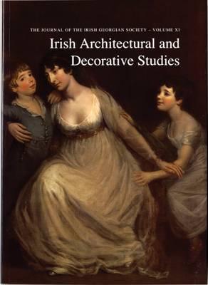 Irish Architectural and Decorative Studies: v. 11: The Journal of the Irish Georgian Society (Paperback)