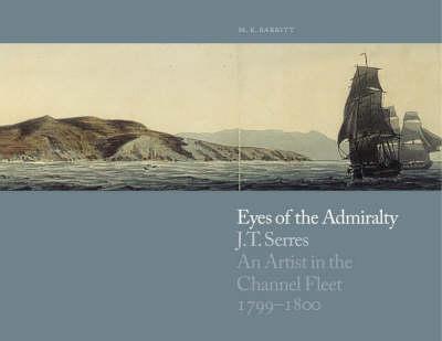 Eyes of the Admiralty: Jt Serres: Artist in the Channel Fleet 1799-1801 (Hardback)