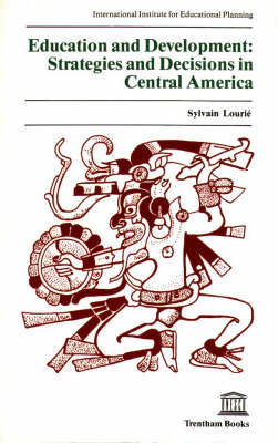 Education and Development: Strategies and Decisions in Central America (Paperback)