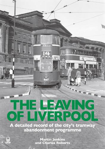 The Leaving of Liverpool: A detailed record of the city's tramway abandonment programme (Paperback)