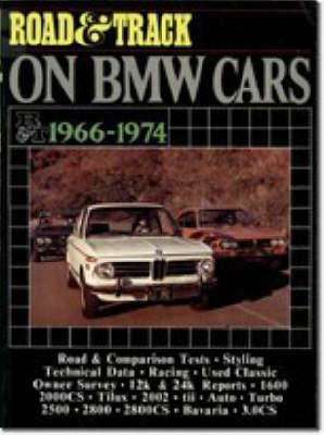 """""""Road & Track"""" on BMW Cars, 1966-1974: Contains the Pick of Features from This American Magazine Including Road and Comparison Tests, New Model Introductions and Driving Impressions - Brooklands Books Road Tests Series (Paperback)"""