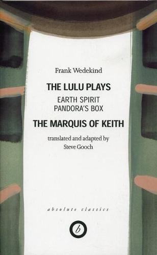 Lulu Plays: Earth Spirit/The Marquis of Keith/Pandora (TM)s Box  (Trans. Steve Gooch) (Paperback)