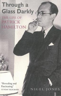 Through A Glass Darkly: The Life of Patrick Hamilton (Paperback)