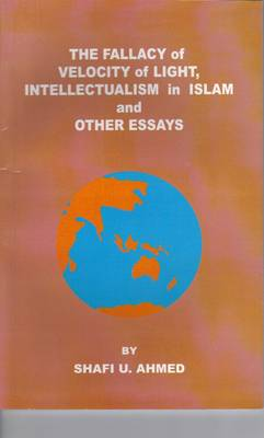 The Fallacy of Velocity of Light, Intellectualism in Islam and Other Essays (Paperback)