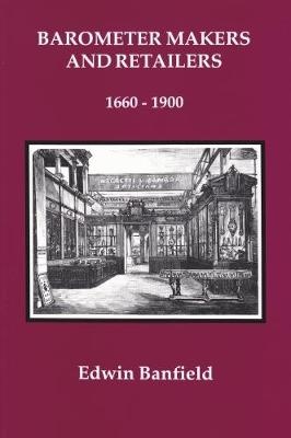 Barometer Makers and Retailers, 1660-1900 (Paperback)