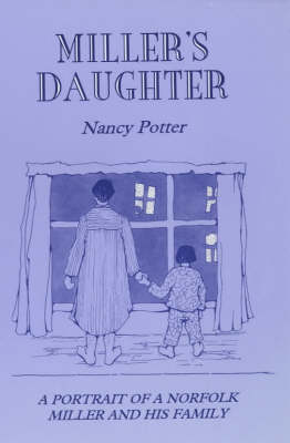 Miller's Daughter: A Portrait of a Norfolk Miller and His Family (Paperback)