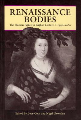 Renaissance Bodies: the Human Figure in English Culture C.1540-1660 (Paperback)